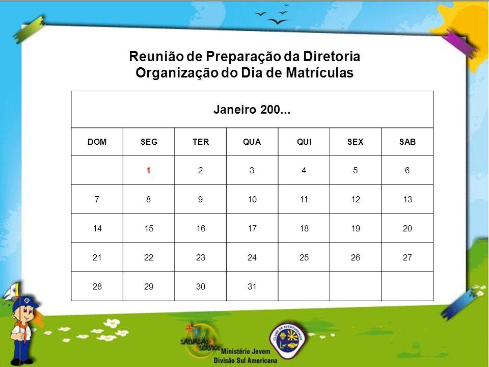 Reunião de Preparação da Diretoria Organização do Dia de Matrículas Janeiro 200... DOMSEGTERQUAQUISEXSAB 123456 78910111213 14151617181920 21222324252