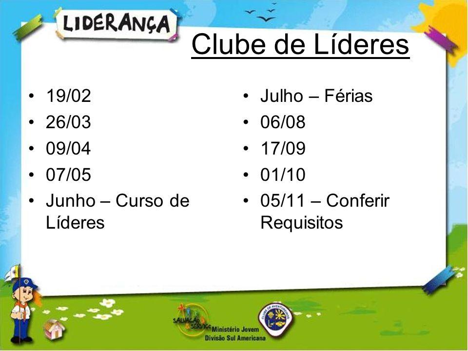 Clube de Líderes 19/02 26/03 09/04 07/05 Junho – Curso de Líderes Julho – Férias 06/08 17/09 01/10 05/11 – Conferir Requisitos