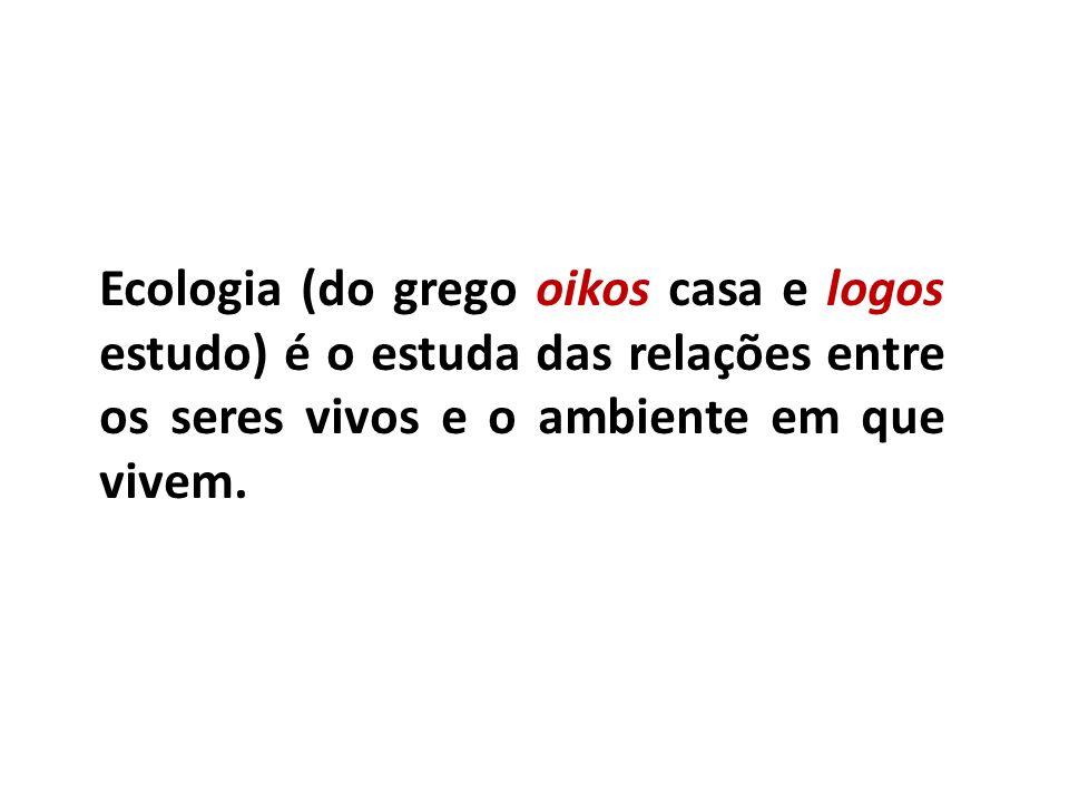 Ecologia (do grego oikos casa e logos estudo) é o estuda das relações entre os seres vivos e o ambiente em que vivem.