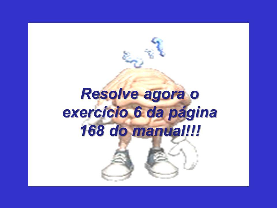 Resolve agora o exercício 6 da página 168 do manual!!!