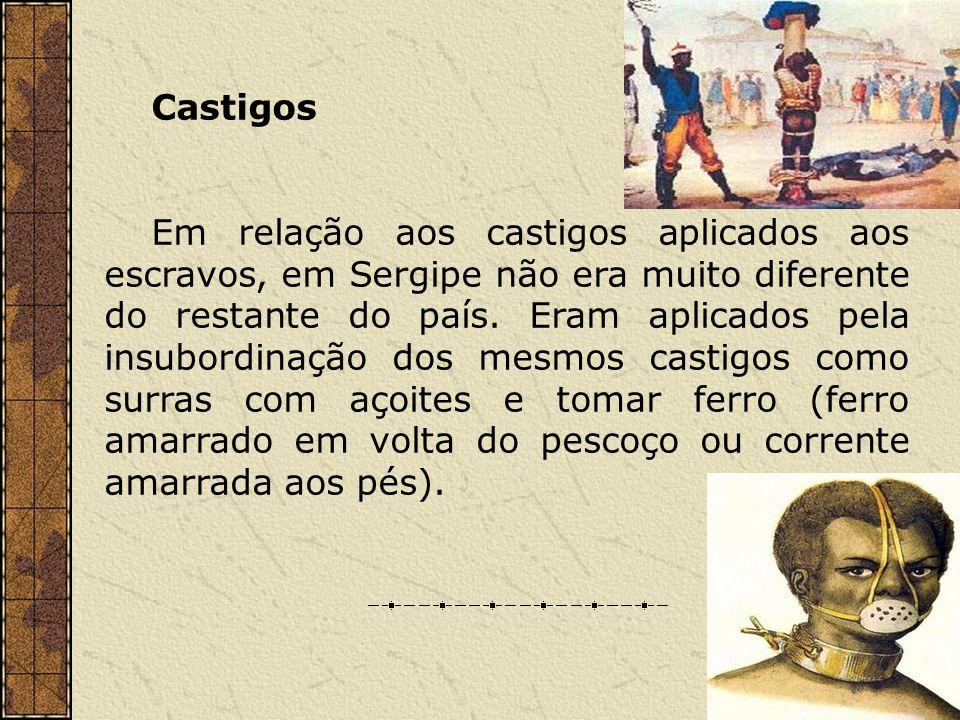 Castigos Em relação aos castigos aplicados aos escravos, em Sergipe não era muito diferente do restante do país. Eram aplicados pela insubordinação do