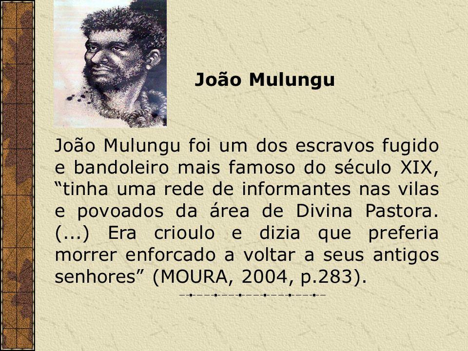 João Mulungu João Mulungu foi um dos escravos fugido e bandoleiro mais famoso do século XIX, tinha uma rede de informantes nas vilas e povoados da áre