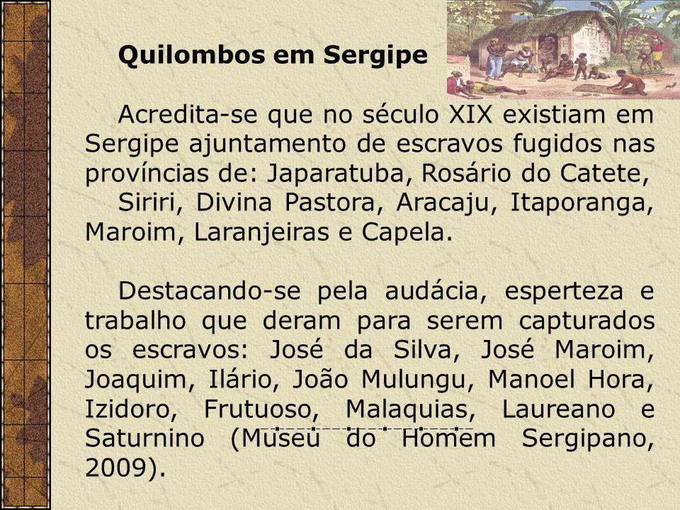 Quilombos em Sergipe Acredita-se que no século XIX existiam em Sergipe ajuntamento de escravos fugidos nas províncias de: Japaratuba, Rosário do Catet