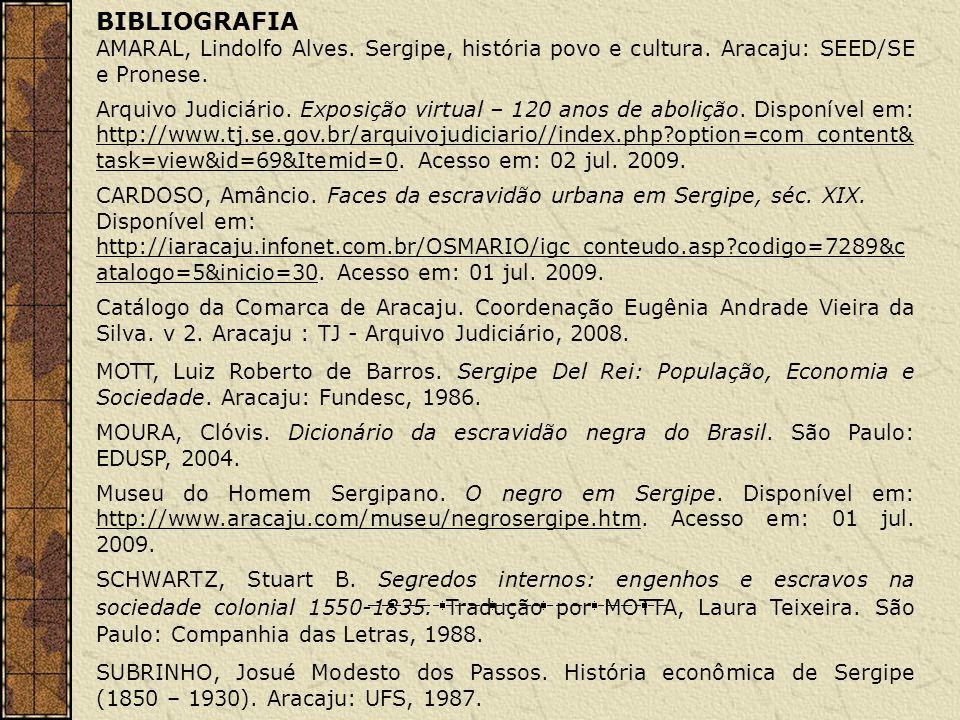 BIBLIOGRAFIA AMARAL, Lindolfo Alves. Sergipe, história povo e cultura. Aracaju: SEED/SE e Pronese. Arquivo Judiciário. Exposição virtual – 120 anos de