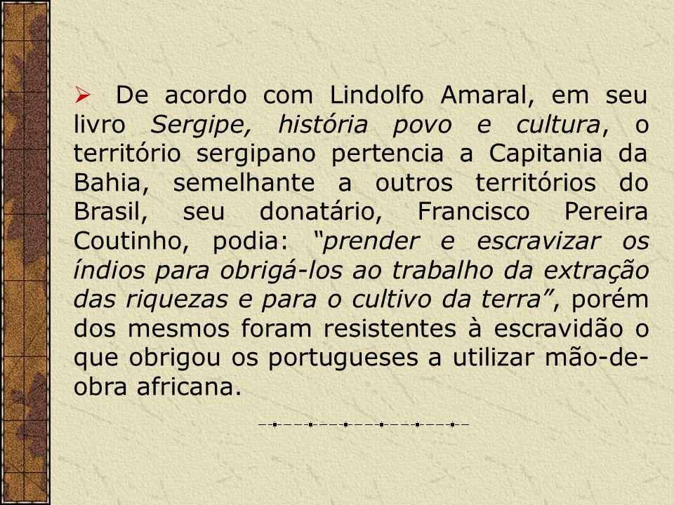 De acordo com Lindolfo Amaral, em seu livro Sergipe, história povo e cultura, o território sergipano pertencia a Capitania da Bahia, semelhante a outr