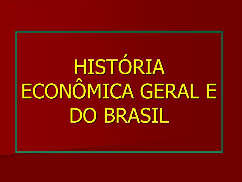 HISTÓRIA ECONÔMICA GERAL E DO BRASIL
