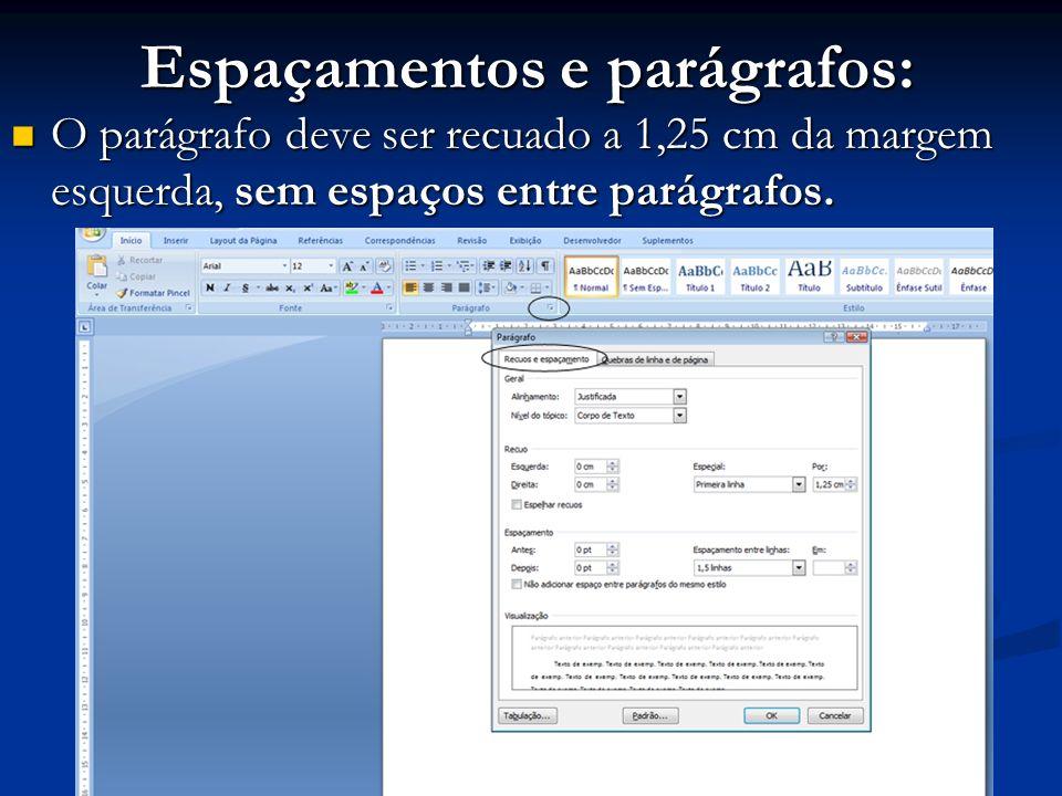 Espaçamentos e parágrafos: O parágrafo deve ser recuado a 1,25 cm da margem esquerda, sem espaços entre parágrafos. O parágrafo deve ser recuado a 1,2