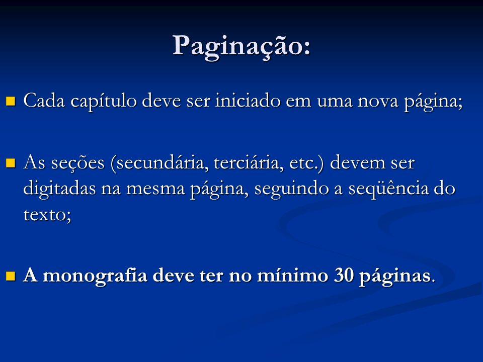 Paginação: Cada capítulo deve ser iniciado em uma nova página; Cada capítulo deve ser iniciado em uma nova página; As seções (secundária, terciária, e