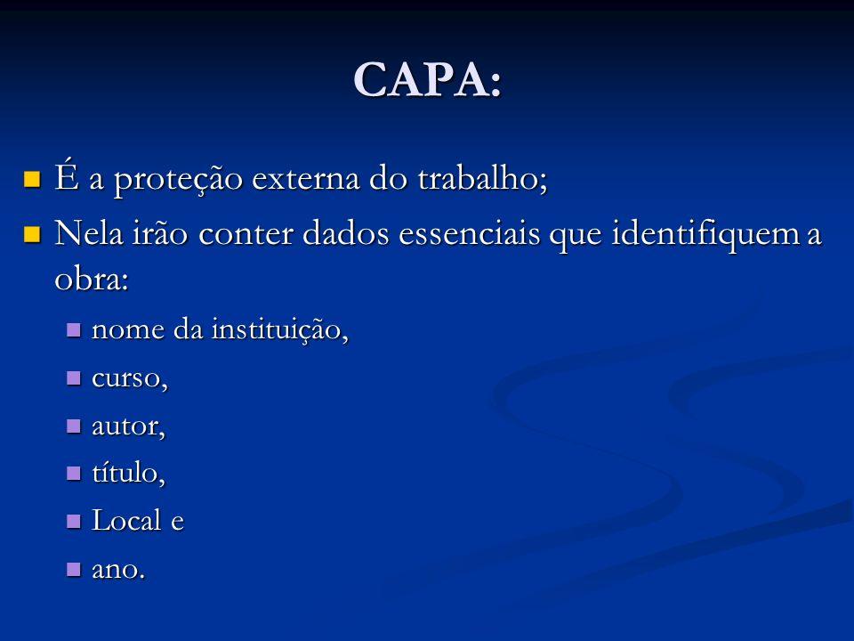 CAPA: É a proteção externa do trabalho; É a proteção externa do trabalho; Nela irão conter dados essenciais que identifiquem a obra: Nela irão conter