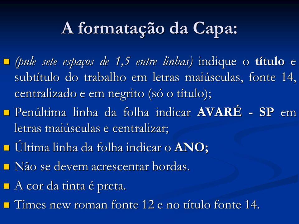 A formatação da Capa: (pule sete espaços de 1,5 entre linhas) indique o título e subtítulo do trabalho em letras maiúsculas, fonte 14, centralizado e