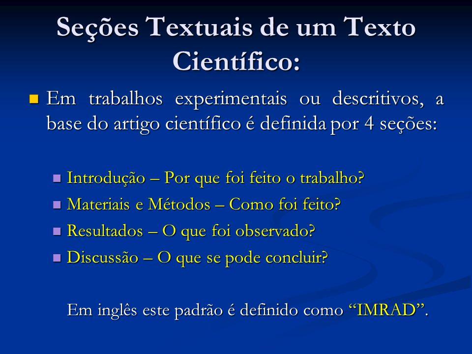 Seções Textuais de um Texto Científico: Em trabalhos experimentais ou descritivos, a base do artigo científico é definida por 4 seções: Em trabalhos e