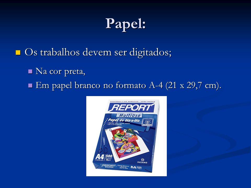 Papel: Os trabalhos devem ser digitados; Os trabalhos devem ser digitados; Na cor preta, Na cor preta, Em papel branco no formato A-4 (21 x 29,7 cm).