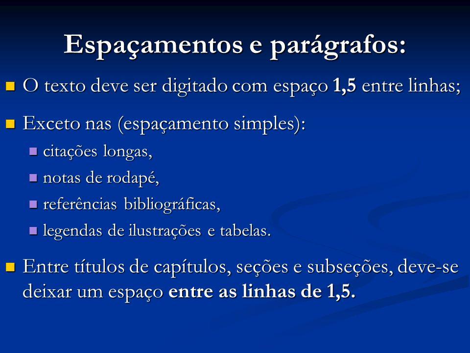 Espaçamentos e parágrafos: O texto deve ser digitado com espaço 1,5 entre linhas; O texto deve ser digitado com espaço 1,5 entre linhas; Exceto nas (e