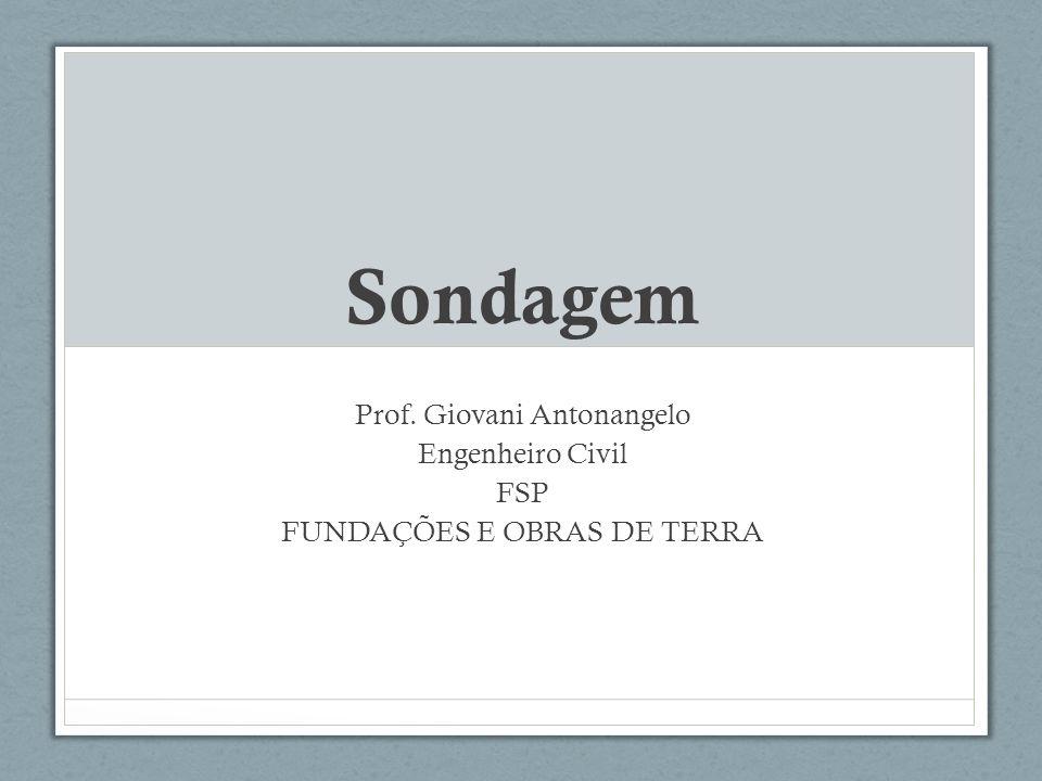 Sondagem Prof. Giovani Antonangelo Engenheiro Civil FSP FUNDAÇÕES E OBRAS DE TERRA