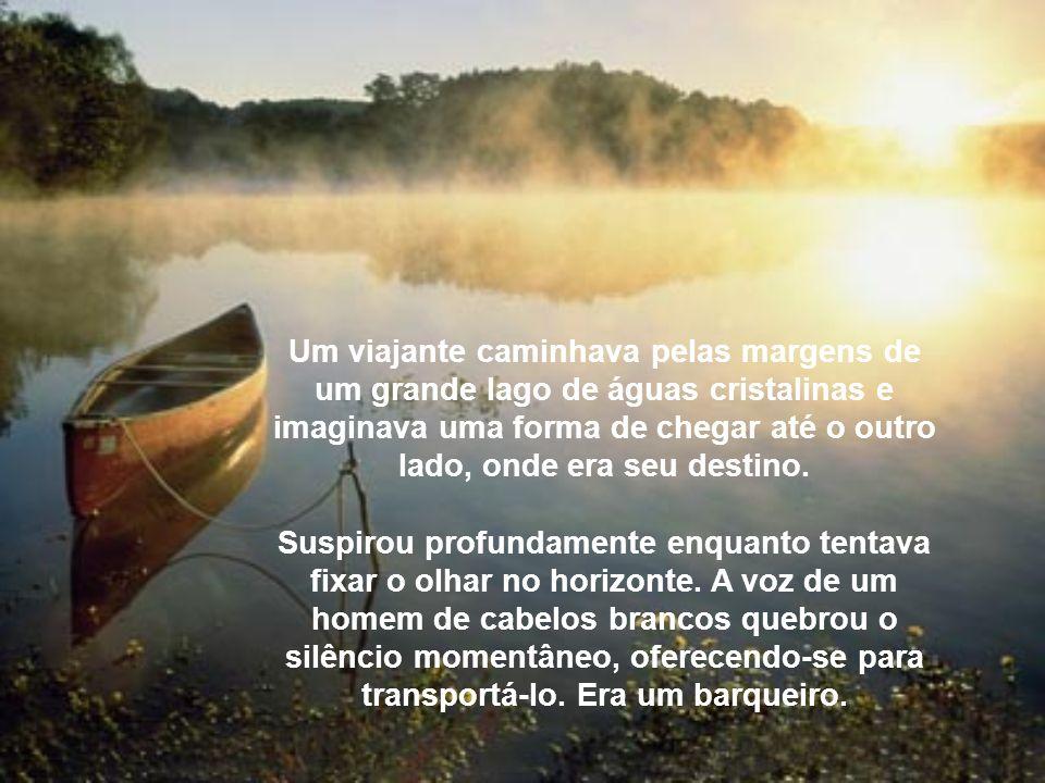 Um viajante caminhava pelas margens de um grande lago de águas cristalinas e imaginava uma forma de chegar até o outro lado, onde era seu destino.