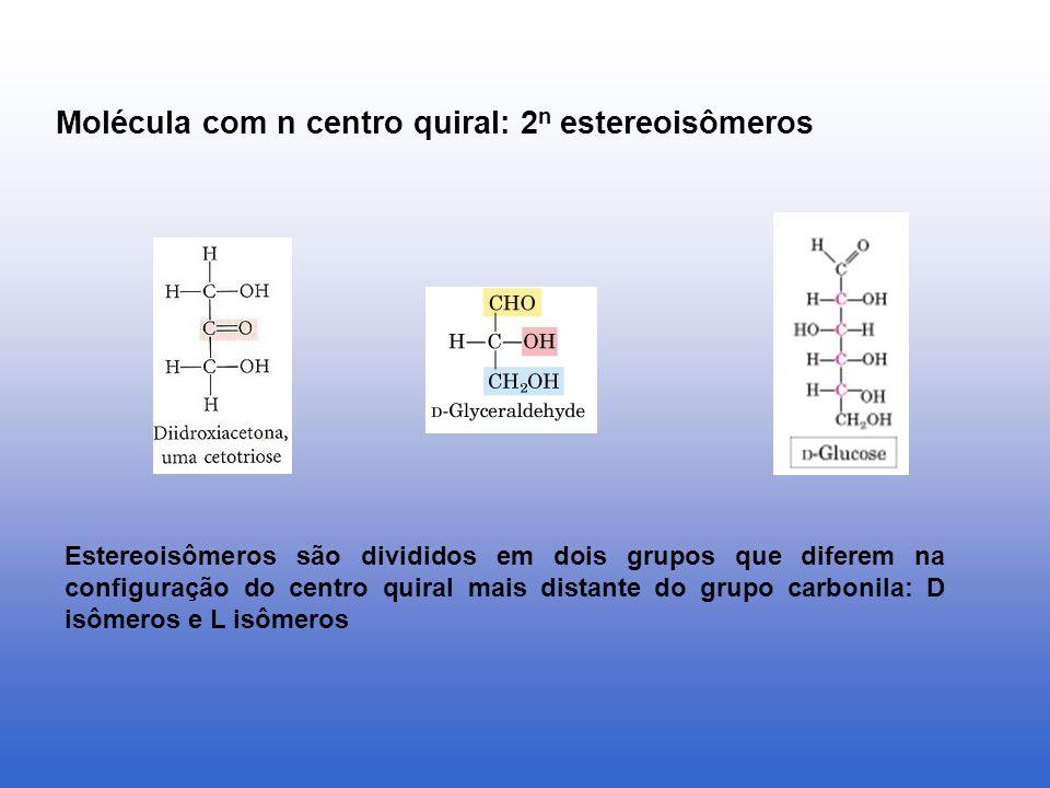 Molécula com n centro quiral: 2 n estereoisômeros Estereoisômeros são divididos em dois grupos que diferem na configuração do centro quiral mais dista