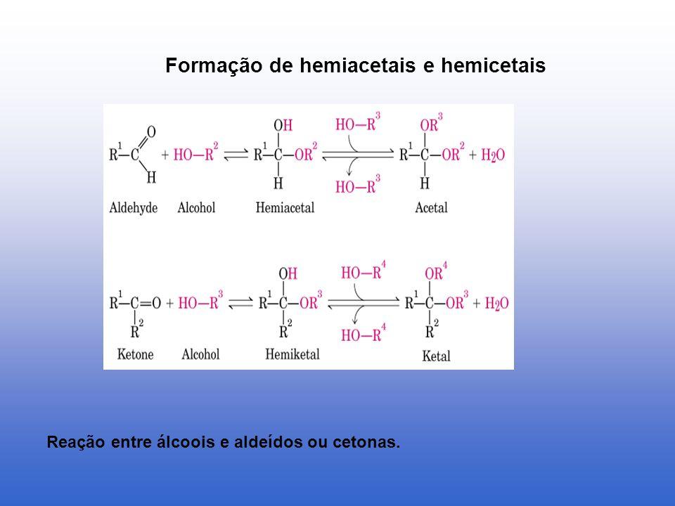 Formação de hemiacetais e hemicetais Reação entre álcoois e aldeídos ou cetonas.