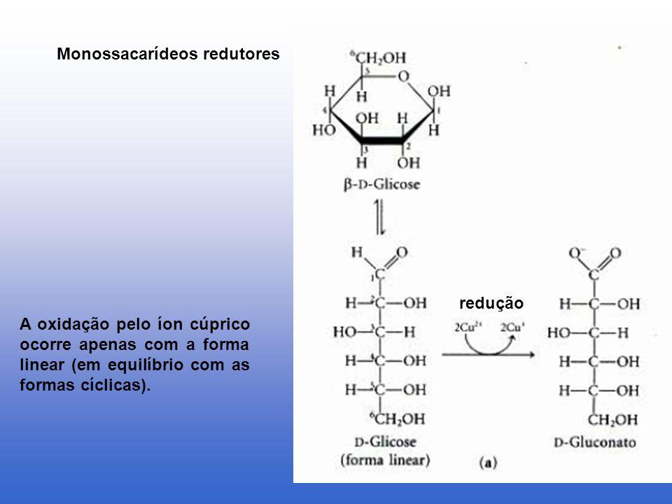 Monossacarídeos redutores A oxidação pelo íon cúprico ocorre apenas com a forma linear (em equilíbrio com as formas cíclicas). redução