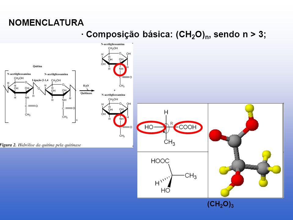 · Composição básica: (CH 2 O) n, sendo n > 3; NOMENCLATURA (CH 2 O) 3
