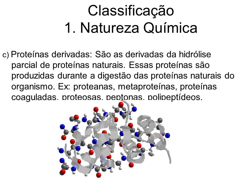 Classificação 1. Natureza Química c) Proteínas derivadas: São as derivadas da hidrólise parcial de proteínas naturais. Essas proteínas são produzidas
