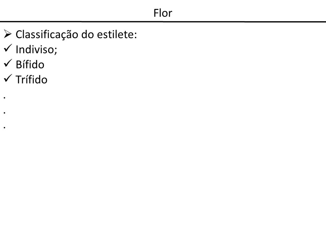 Flor Classificação do estilete: Indiviso; Bífido Trífido.