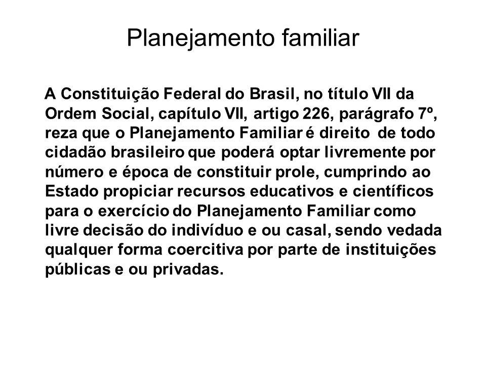 Planejamento familiar A Constituição Federal do Brasil, no título VII da Ordem Social, capítulo VII, artigo 226, parágrafo 7º, reza que o Planejamento