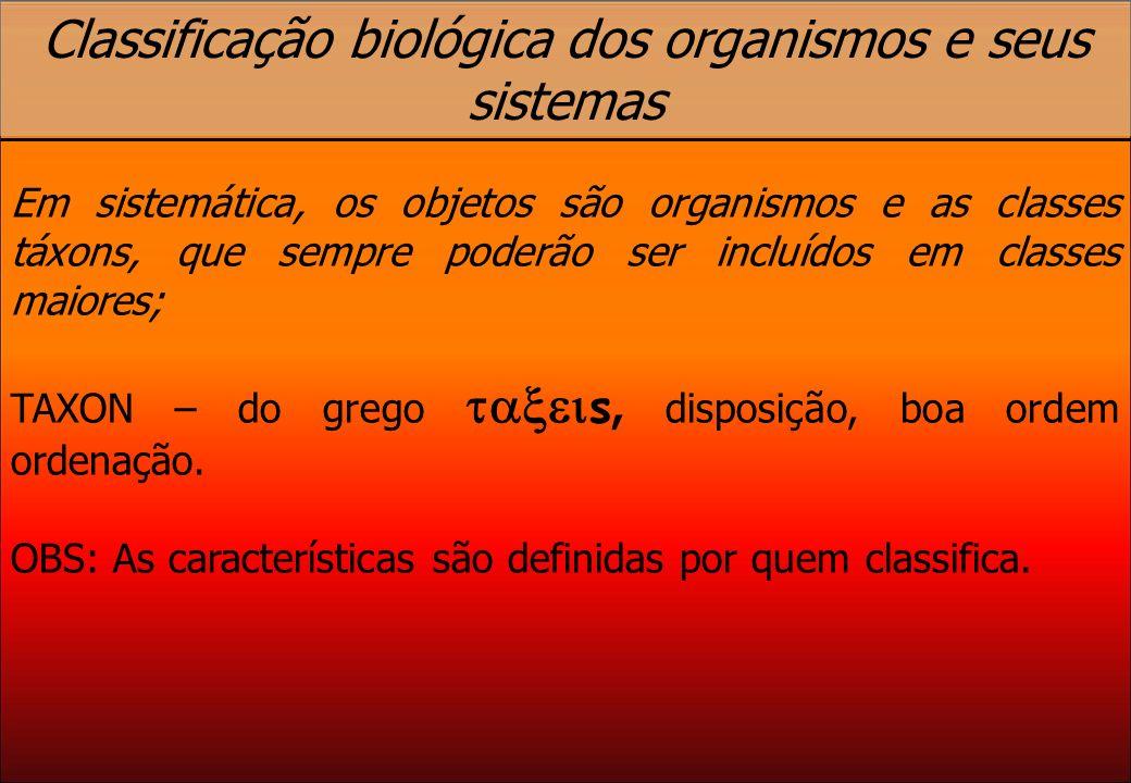 Classificação biológica dos organismos e seus sistemas Em sistemática, os objetos são organismos e as classes táxons, que sempre poderão ser incluídos