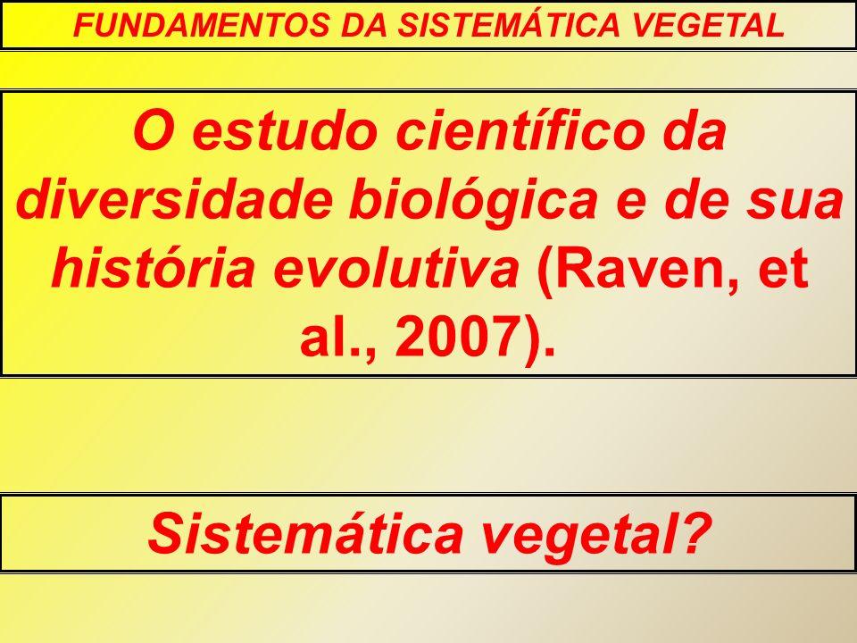 O estudo científico da diversidade biológica e de sua história evolutiva (Raven, et al., 2007). FUNDAMENTOS DA SISTEMÁTICA VEGETAL Sistemática vegetal