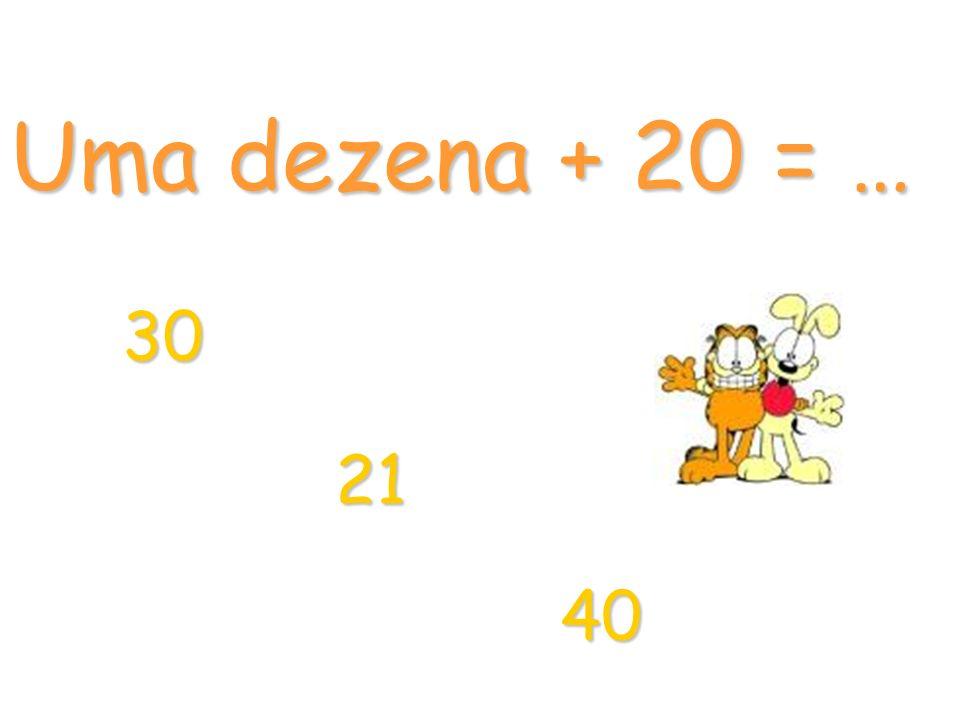 Uma dezena + 20 = … 30 21 40
