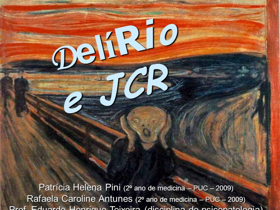 D e l í Ri o e JCR Patrícia Helena Pini (2º ano de medicina – PUC – 2009) Rafaela Caroline Antunes (2º ano de medicina – PUC – 2009) Prof. Eduardo Hen