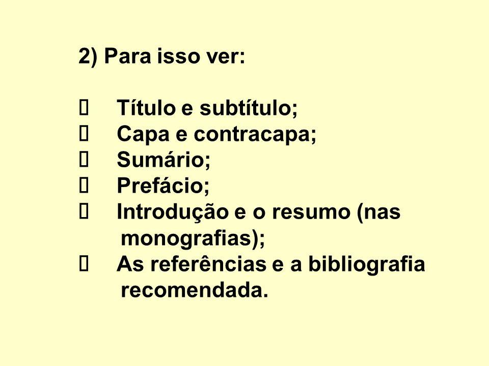 2) Para isso ver: Título e subtítulo; Capa e contracapa; Sumário; Prefácio; Introdução e o resumo (nas monografias); As referências e a bibliografia recomendada.