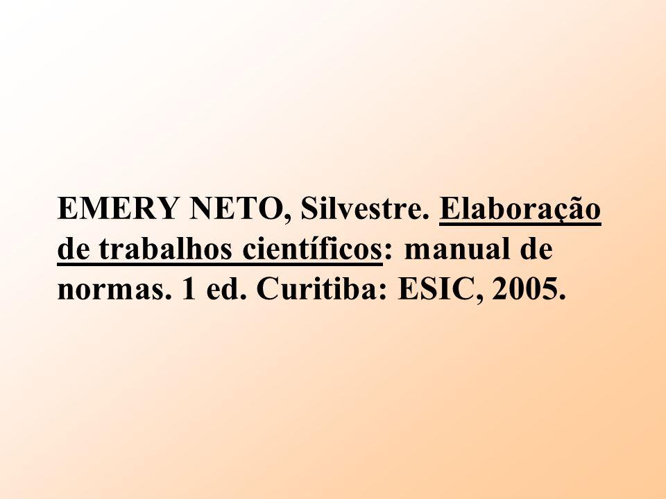 EMERY NETO, Silvestre. Elaboração de trabalhos científicos: manual de normas. 1 ed. Curitiba: ESIC, 2005.