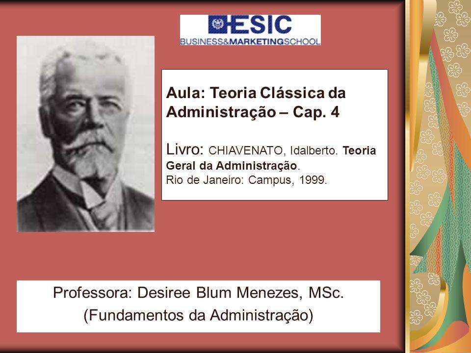 Aula: Teoria Clássica da Administração – Cap. 4 Livro: CHIAVENATO, Idalberto. Teoria Geral da Administração. Rio de Janeiro: Campus, 1999. Professora:
