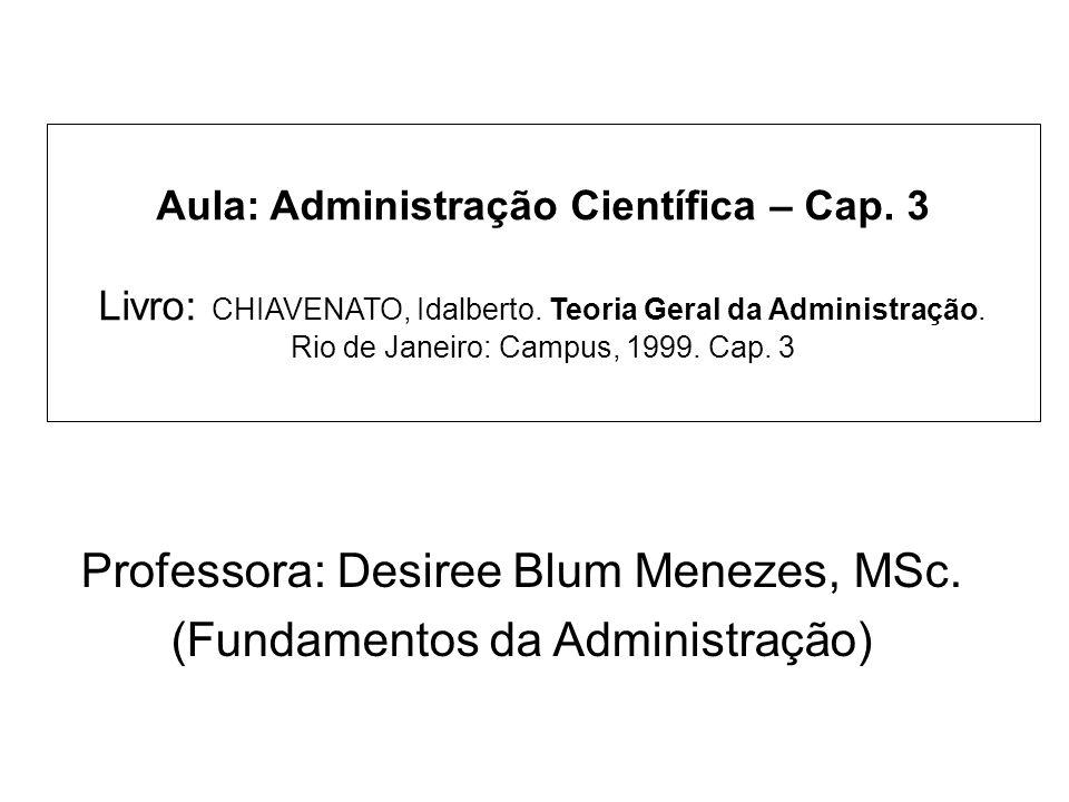 Aula: Administração Científica – Cap. 3 Livro: CHIAVENATO, Idalberto. Teoria Geral da Administração. Rio de Janeiro: Campus, 1999. Cap. 3 Professora:
