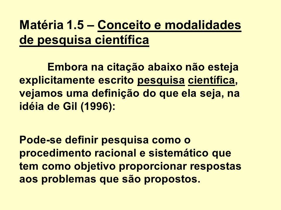 Matéria 1.5 – Conceito e modalidades de pesquisa científica Embora na citação abaixo não esteja explicitamente escrito pesquisa científica, vejamos um