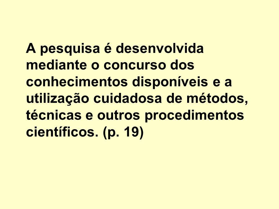 Divisão da Pesquisa: PURA – realizada por questões de ordem intelectual; amplia o saber e estabelece princípios científicos.