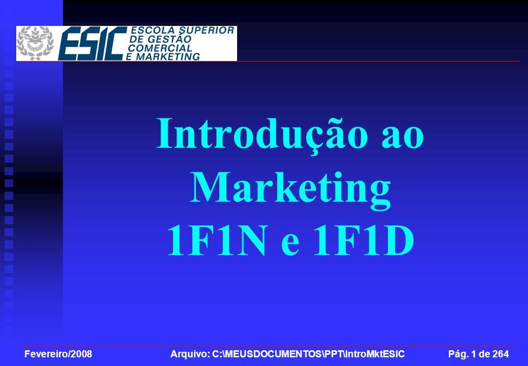 Fevereiro/2008 Arquivo: C:\MEUSDOCUMENTOS\PPT\IntroMktESIC Pág. 1 de 264 Introdução ao Marketing 1F1N e 1F1D