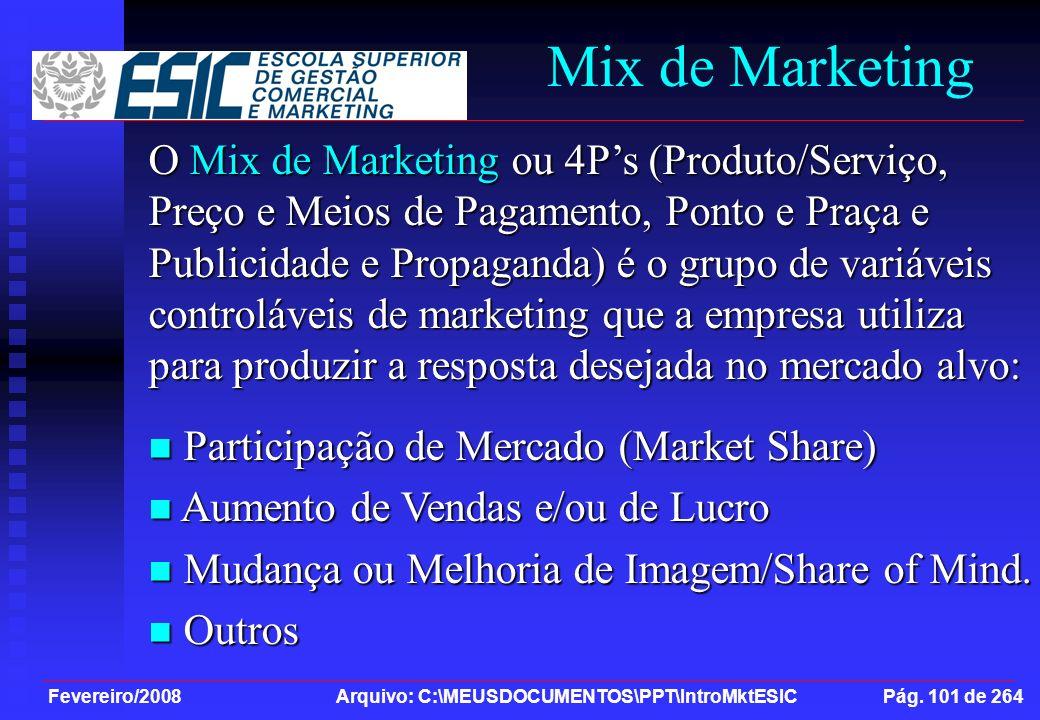 Fevereiro/2008 Arquivo: C:\MEUSDOCUMENTOS\PPT\IntroMktESIC Pág. 101 de 264 Mix de Marketing O Mix de Marketing ou 4Ps (Produto/Serviço, Preço e Meios