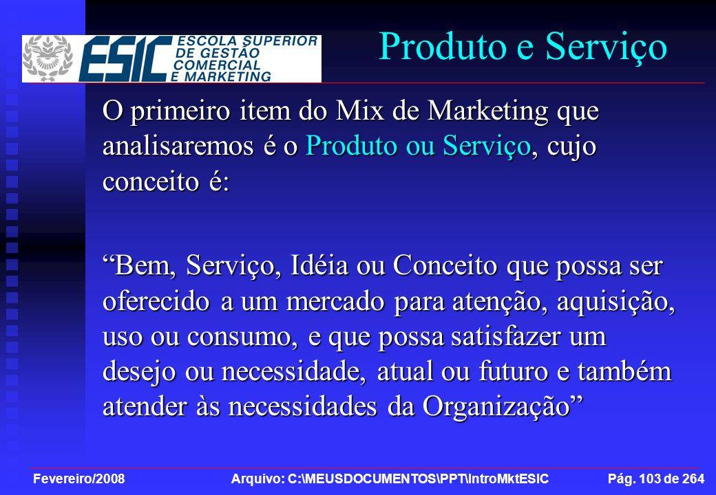 Fevereiro/2008 Arquivo: C:\MEUSDOCUMENTOS\PPT\IntroMktESIC Pág. 103 de 264 Produto e Serviço O primeiro item do Mix de Marketing que analisaremos é o