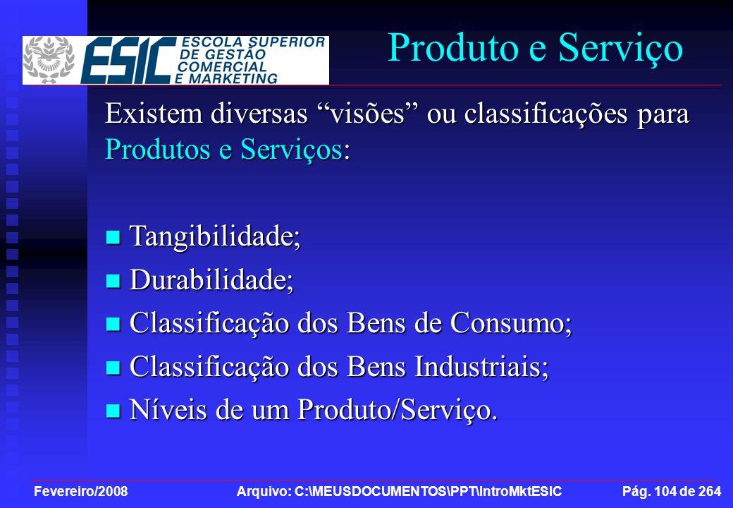 Fevereiro/2008 Arquivo: C:\MEUSDOCUMENTOS\PPT\IntroMktESIC Pág. 104 de 264 Produto e Serviço Existem diversas visões ou classificações para Produtos e