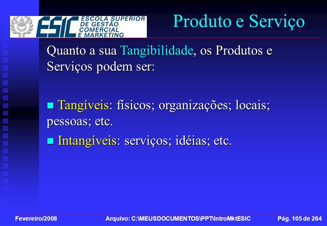 Fevereiro/2008 Arquivo: C:\MEUSDOCUMENTOS\PPT\IntroMktESIC Pág. 105 de 264 Produto e Serviço Quanto a sua Tangibilidade, os Produtos e Serviços podem
