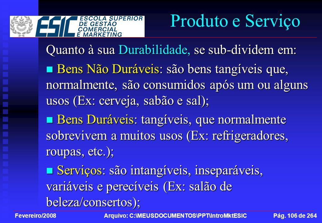 Fevereiro/2008 Arquivo: C:\MEUSDOCUMENTOS\PPT\IntroMktESIC Pág. 106 de 264 Produto e Serviço Quanto à sua Durabilidade, se sub-dividem em: Bens Não Du