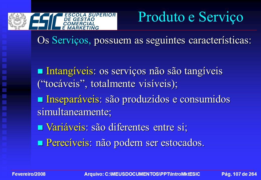 Fevereiro/2008 Arquivo: C:\MEUSDOCUMENTOS\PPT\IntroMktESIC Pág. 107 de 264 Produto e Serviço Os Serviços, possuem as seguintes características: Intang