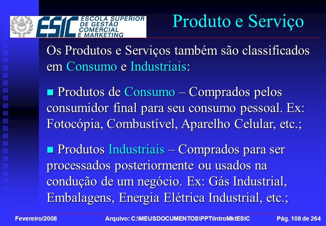 Fevereiro/2008 Arquivo: C:\MEUSDOCUMENTOS\PPT\IntroMktESIC Pág. 108 de 264 Produto e Serviço Os Produtos e Serviços também são classificados em Consum