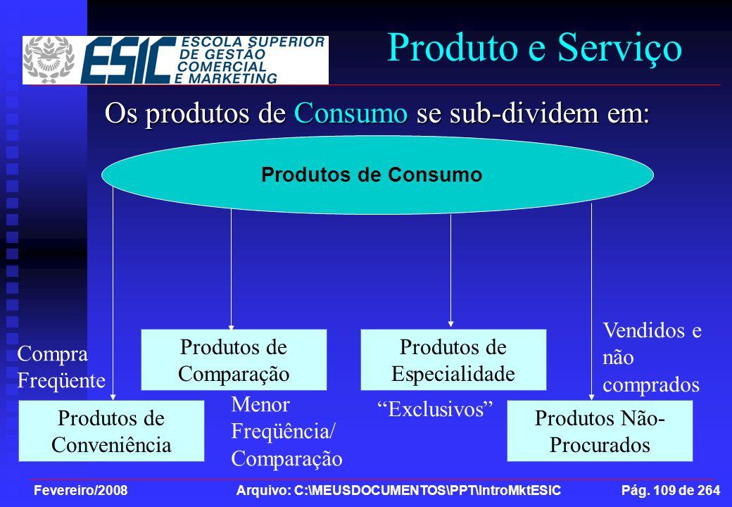 Fevereiro/2008 Arquivo: C:\MEUSDOCUMENTOS\PPT\IntroMktESIC Pág. 109 de 264 Produto e Serviço Os produtos de Consumo se sub-dividem em: Produtos de Con