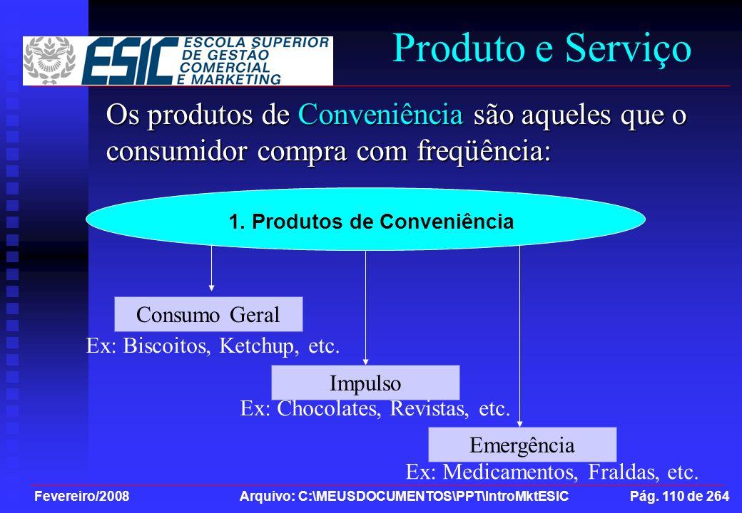 Fevereiro/2008 Arquivo: C:\MEUSDOCUMENTOS\PPT\IntroMktESIC Pág. 110 de 264 Produto e Serviço Os produtos de Conveniência são aqueles que o consumidor