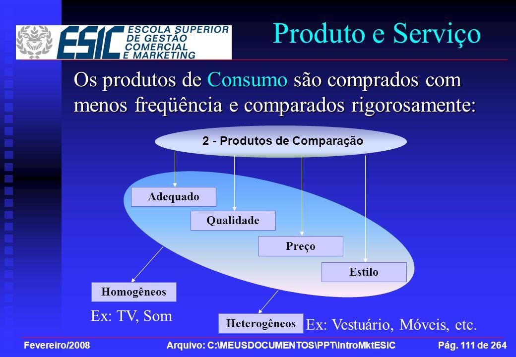 Fevereiro/2008 Arquivo: C:\MEUSDOCUMENTOS\PPT\IntroMktESIC Pág. 111 de 264 Produto e Serviço Os produtos de Consumo são comprados com menos freqüência