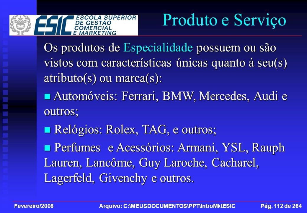 Fevereiro/2008 Arquivo: C:\MEUSDOCUMENTOS\PPT\IntroMktESIC Pág. 112 de 264 Produto e Serviço Os produtos de Especialidade possuem ou são vistos com ca