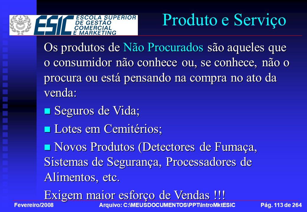 Fevereiro/2008 Arquivo: C:\MEUSDOCUMENTOS\PPT\IntroMktESIC Pág. 113 de 264 Produto e Serviço Os produtos de Não Procurados são aqueles que o consumido