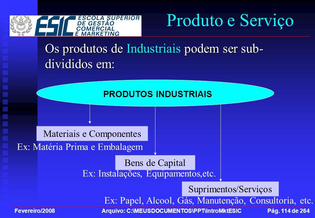 Fevereiro/2008 Arquivo: C:\MEUSDOCUMENTOS\PPT\IntroMktESIC Pág. 114 de 264 Produto e Serviço Os produtos de Industriais podem ser sub- divididos em: P